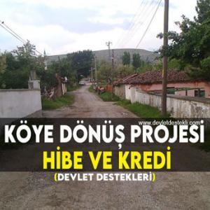 Köye Dönüş Projesi Hibe ve Kredi Devlet Destekleri