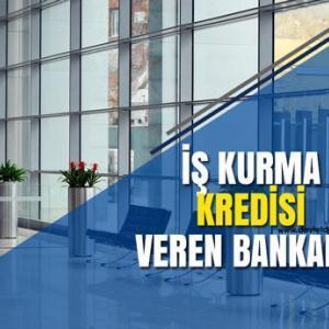 İş Kurma Kredisi Veren Bankalar ve Destekleri