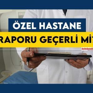 Özel Hastane Raporu Geçerli mi?