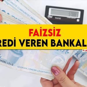 Faizsiz Kredi Veren Bankalar (10 BANKA LİSTESİ)
